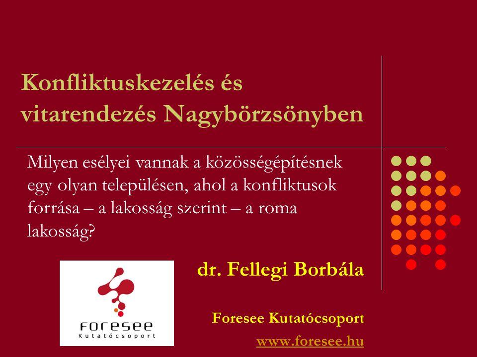 Konfliktuskezelés és vitarendezés Nagybörzsönyben dr. Fellegi Borbála Foresee Kutatócsoport www.foresee.hu Milyen esélyei vannak a közösségépítésnek e