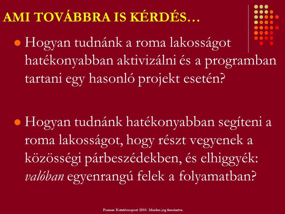 AMI TOVÁBBRA IS KÉRDÉS…  Hogyan tudnánk a roma lakosságot hatékonyabban aktivizálni és a programban tartani egy hasonló projekt esetén?  Hogyan tudn