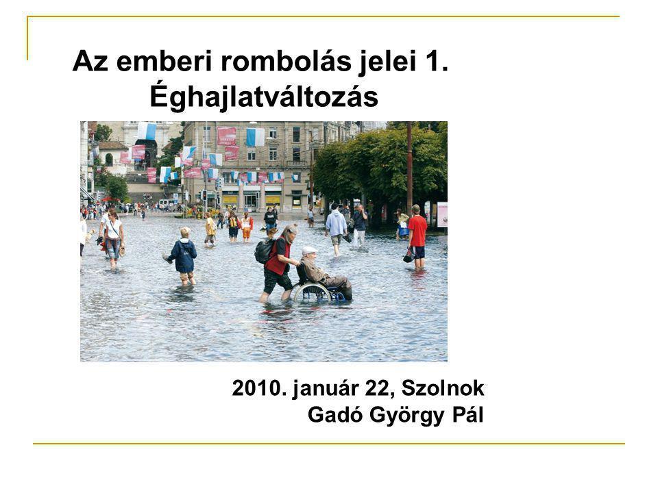 Az emberi rombolás jelei 1. Éghajlatváltozás 2010. január 22, Szolnok Gadó György Pál