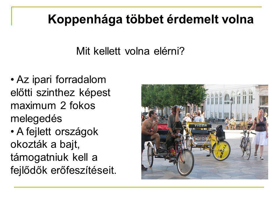 Koppenhága többet érdemelt volna Mit kellett volna elérni? • Az ipari forradalom előtti szinthez képest maximum 2 fokos melegedés • A fejlett országok