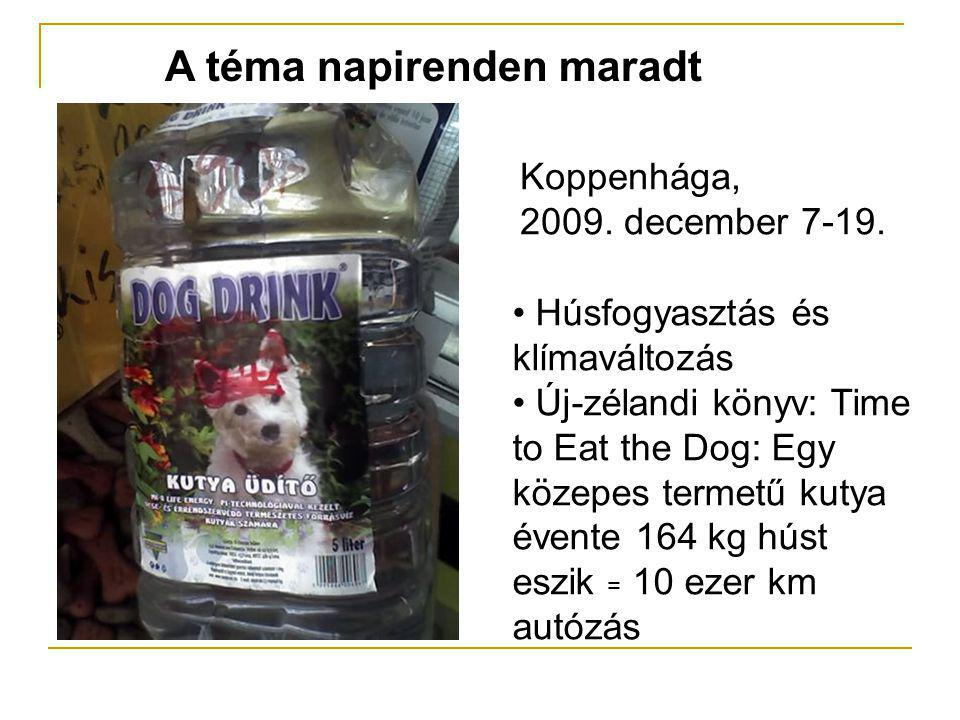 A téma napirenden maradt Koppenhága, 2009. december 7-19. • Húsfogyasztás és klímaváltozás • Új-zélandi könyv: Time to Eat the Dog: Egy közepes termet