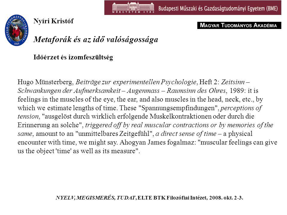 Nyíri Kristóf Metaforák és az idő valóságossága NYELV, MEGISMERÉS, TUDAT, ELTE BTK Filozófiai Intézet, 2008.