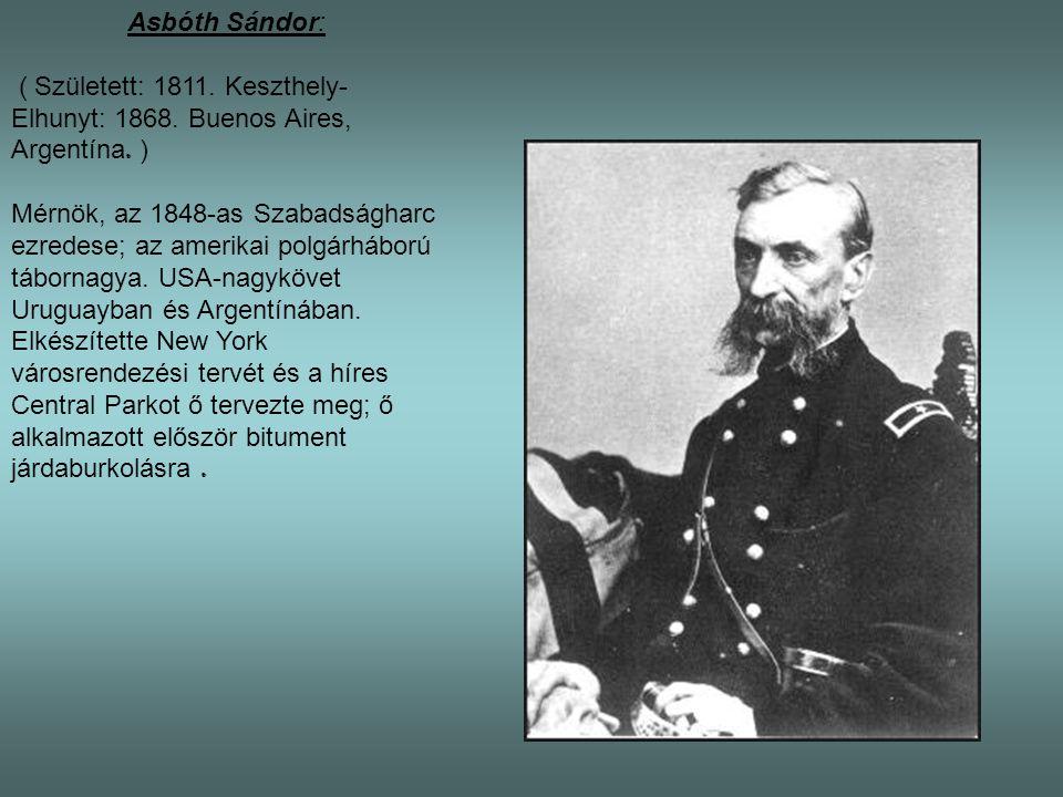 Asbóth Sándor: ( Született: 1811. Keszthely- Elhunyt: 1868. Buenos Aires, Argentína. ) Mérnök, az 1848-as Szabadságharc ezredese; az amerikai polgárhá
