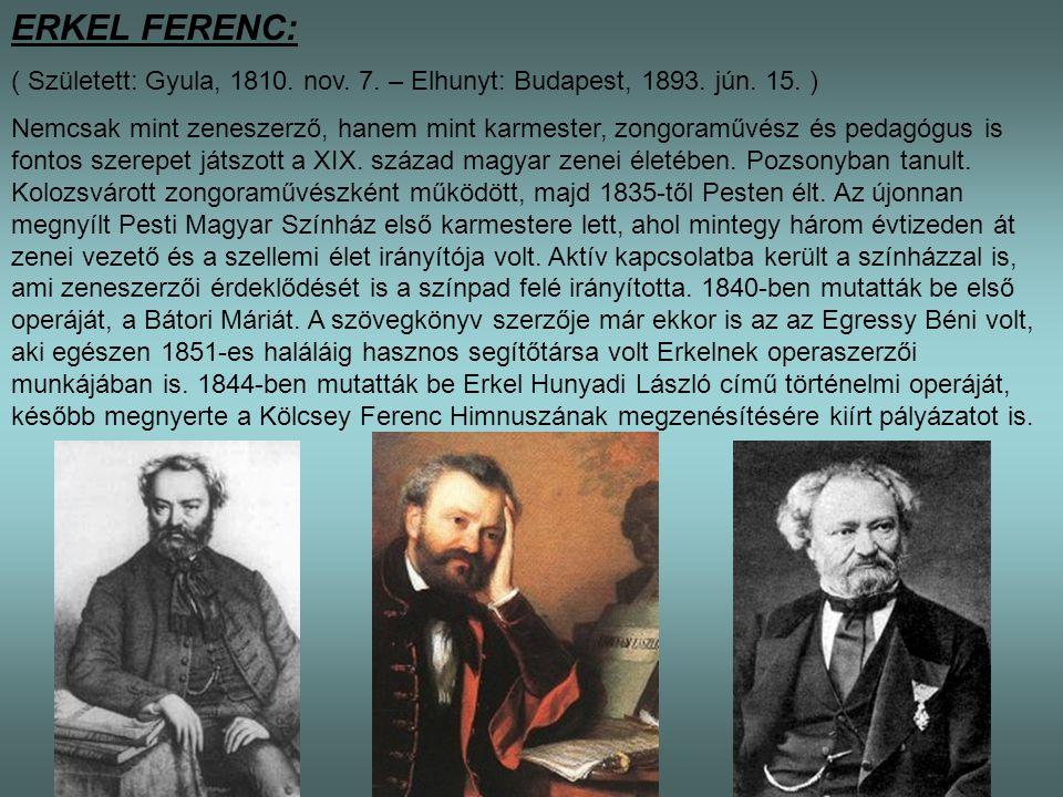 ERKEL FERENC: ( Született: Gyula, 1810. nov. 7. – Elhunyt: Budapest, 1893. jún. 15. ) Nemcsak mint zeneszerző, hanem mint karmester, zongoraművész és