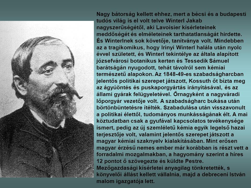 Nagy bátorság kellett ehhez, mert a bécsi és a budapesti tudós világ is el volt telve Winterl Jakab nagyszerűségétől, aki Lavoisier kísérleteinek medd