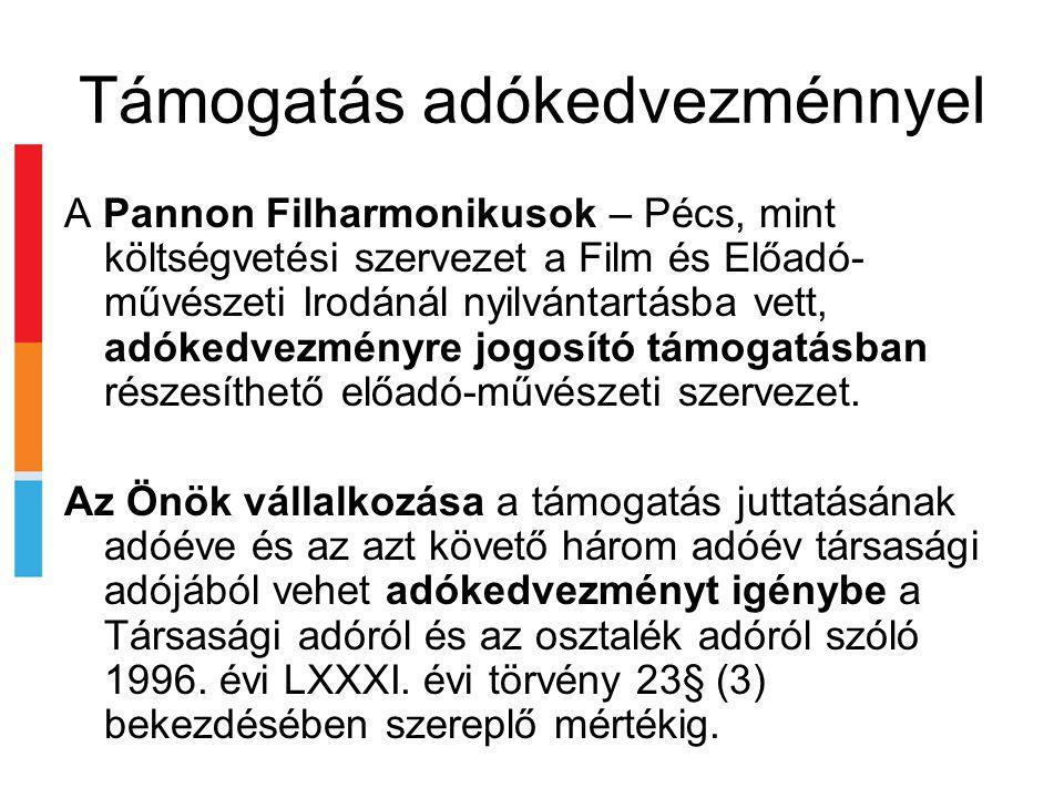 Támogatás adókedvezménnyel A Pannon Filharmonikusok – Pécs, mint költségvetési szervezet a Film és Előadó- művészeti Irodánál nyilvántartásba vett, adókedvezményre jogosító támogatásban részesíthető előadó-művészeti szervezet.