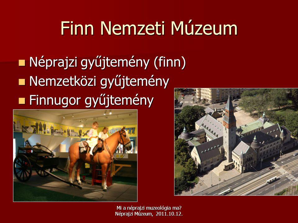 Mi a néprajzi muzeológia ma? Néprajzi Múzeum, 2011.10.12. Finn Nemzeti Múzeum  Néprajzi gyűjtemény (finn)  Nemzetközi gyűjtemény  Finnugor gyűjtemé