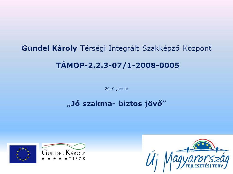 Gundel Károly Térségi Integrált Szakképző Központ TÁMOP-2.2.3-07/1-2008-0005 2010.