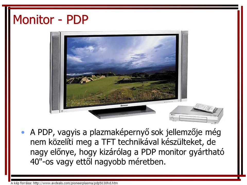 Monitor - PDP •A PDP, vagyis a plazmaképernyő sok jellemzője még nem közelíti meg a TFT technikával készülteket, de nagy előnye, hogy kizárólag a PDP