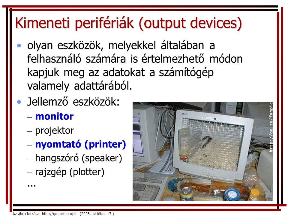 Kimeneti perifériák (output devices) •olyan eszközök, melyekkel általában a felhasználó számára is értelmezhető módon kapjuk meg az adatokat a számítógép valamely adattárából.