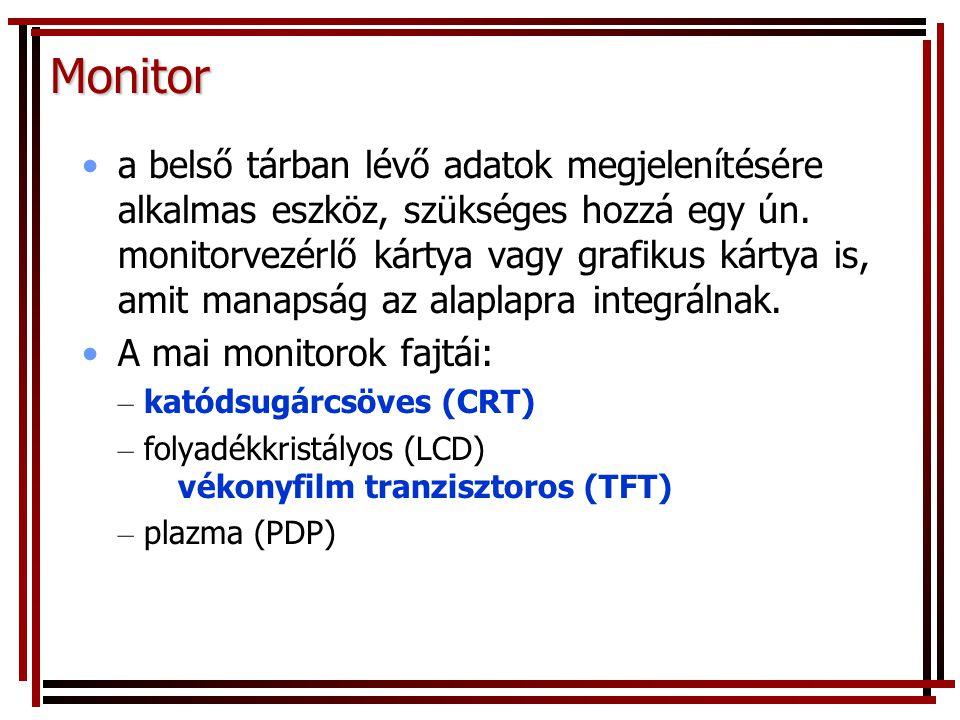 Monitor •a belső tárban lévő adatok megjelenítésére alkalmas eszköz, szükséges hozzá egy ún. monitorvezérlő kártya vagy grafikus kártya is, amit manap