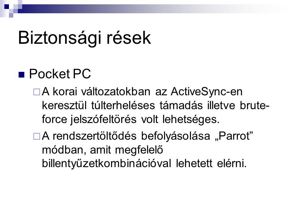 Biztonsági rések  Pocket PC  A korai változatokban az ActiveSync-en keresztül túlterheléses támadás illetve brute- force jelszófeltörés volt lehetséges.