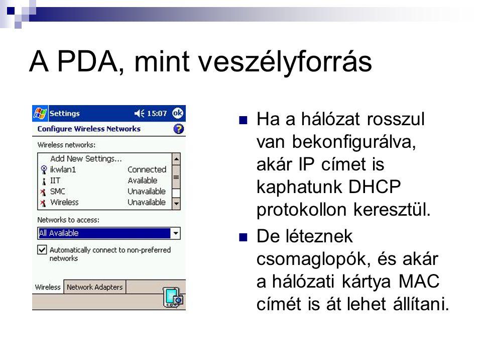 A PDA, mint veszélyforrás  Ha a hálózat rosszul van bekonfigurálva, akár IP címet is kaphatunk DHCP protokollon keresztül.