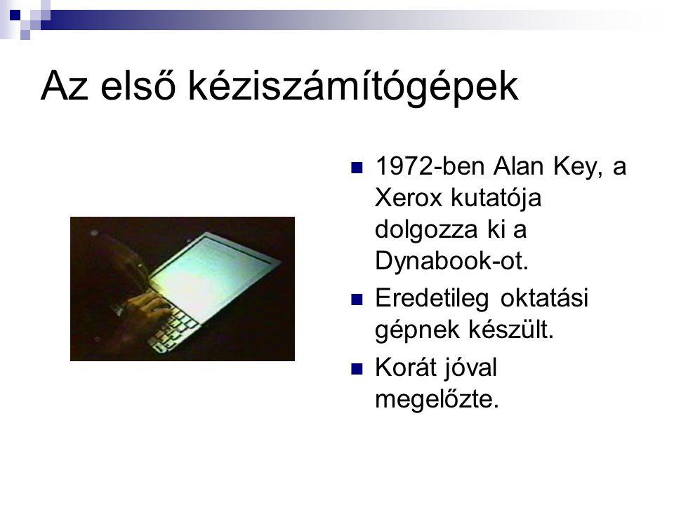 Az első kéziszámítógépek  1972-ben Alan Key, a Xerox kutatója dolgozza ki a Dynabook-ot.