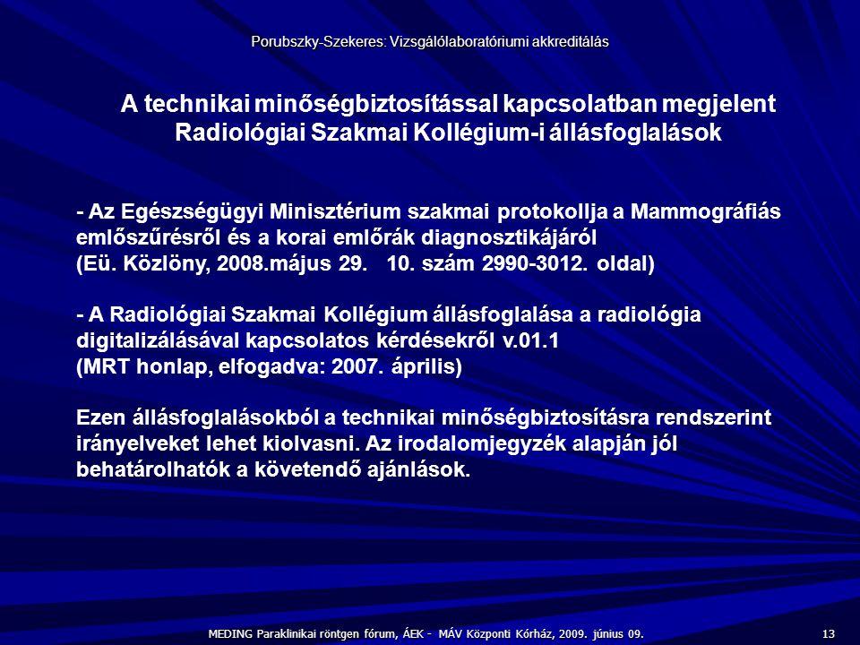 13 MEDING Paraklinikai röntgen fórum, ÁEK - MÁV Központi Kórház, 2009. június 09. Porubszky-Szekeres: Vizsgálólaboratóriumi akkreditálás A technikai m