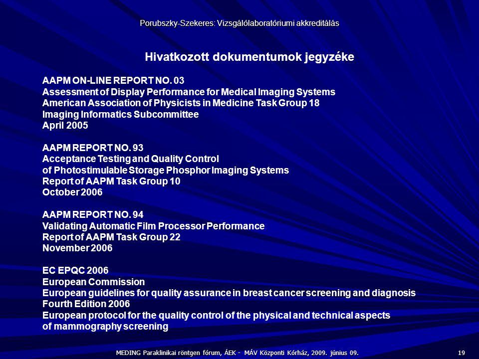 19 MEDING Paraklinikai röntgen fórum, ÁEK - MÁV Központi Kórház, 2009. június 09. Porubszky-Szekeres: Vizsgálólaboratóriumi akkreditálás Hivatkozott d