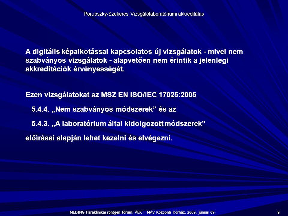 9 MEDING Paraklinikai röntgen fórum, ÁEK - MÁV Központi Kórház, 2009. június 09. Porubszky-Szekeres: Vizsgálólaboratóriumi akkreditálás A digitális ké