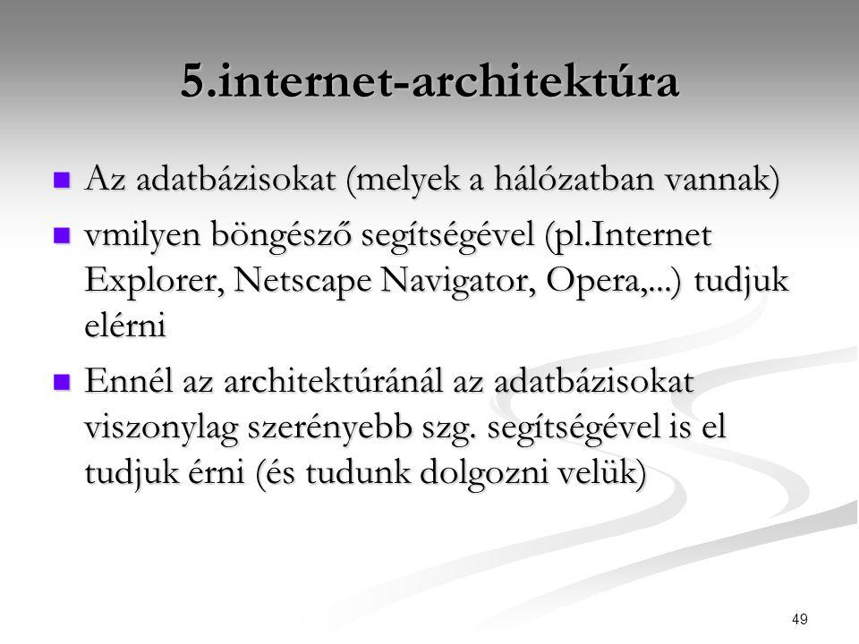 49 5.internet-architektúra  Az adatbázisokat (melyek a hálózatban vannak)  vmilyen böngésző segítségével (pl.Internet Explorer, Netscape Navigator,