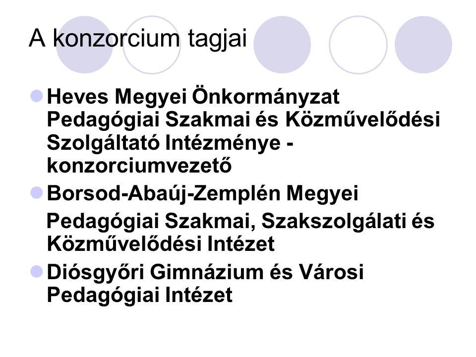 A konzorcium tagjai  Heves Megyei Önkormányzat Pedagógiai Szakmai és Közművelődési Szolgáltató Intézménye - konzorciumvezető  Borsod-Abaúj-Zemplén M