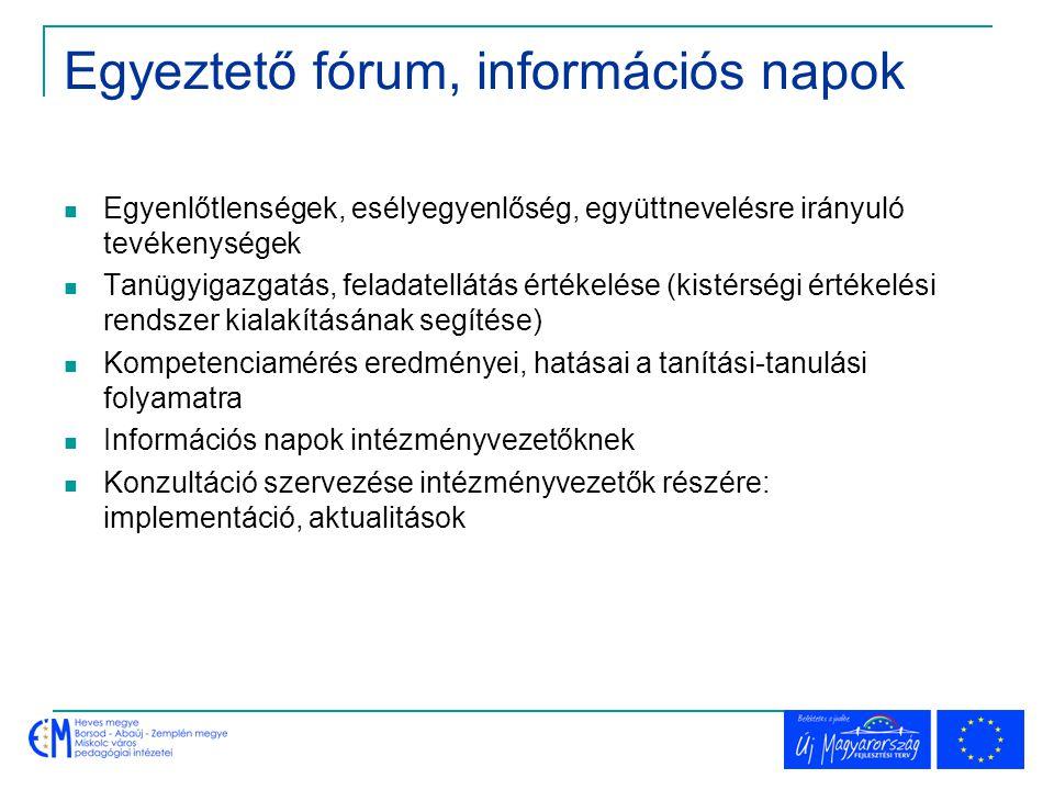 Egyeztető fórum, információs napok  Egyenlőtlenségek, esélyegyenlőség, együttnevelésre irányuló tevékenységek  Tanügyigazgatás, feladatellátás érték