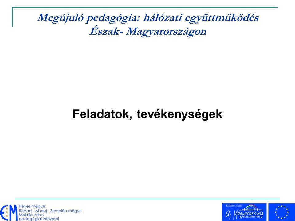 Megújuló pedagógia: hálózati együttműködés Észak- Magyarországon  Információ- és adatgyűjtés, adatbázisok létrehozása  Információgyűjtés és információ- átadás