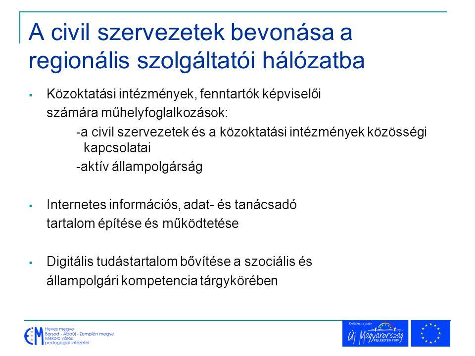 A civil szervezetek bevonása a regionális szolgáltatói hálózatba  Közoktatási intézmények, fenntartók képviselői számára műhelyfoglalkozások: -a civi
