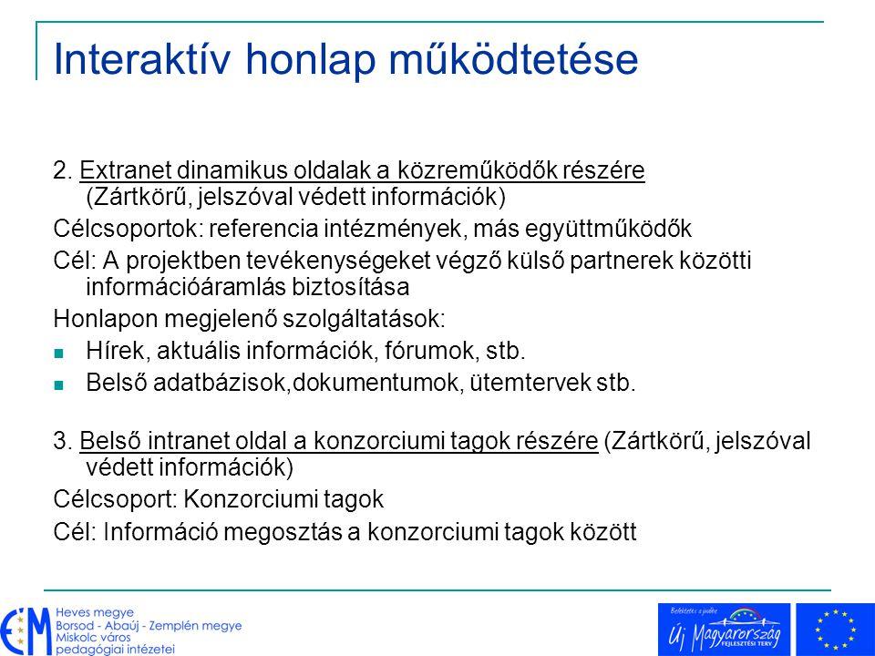 Interaktív honlap működtetése 2. Extranet dinamikus oldalak a közreműködők részére (Zártkörű, jelszóval védett információk) Célcsoportok: referencia i
