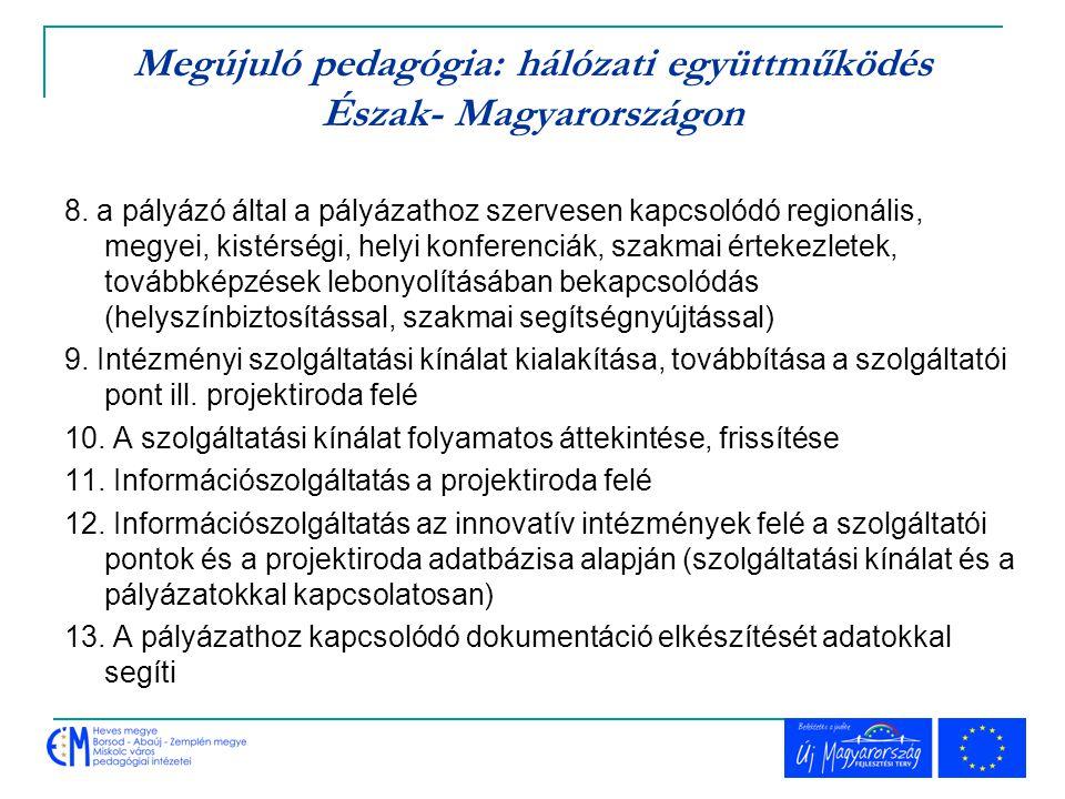 Megújuló pedagógia: hálózati együttműködés Észak- Magyarországon 8. a pályázó által a pályázathoz szervesen kapcsolódó regionális, megyei, kistérségi,