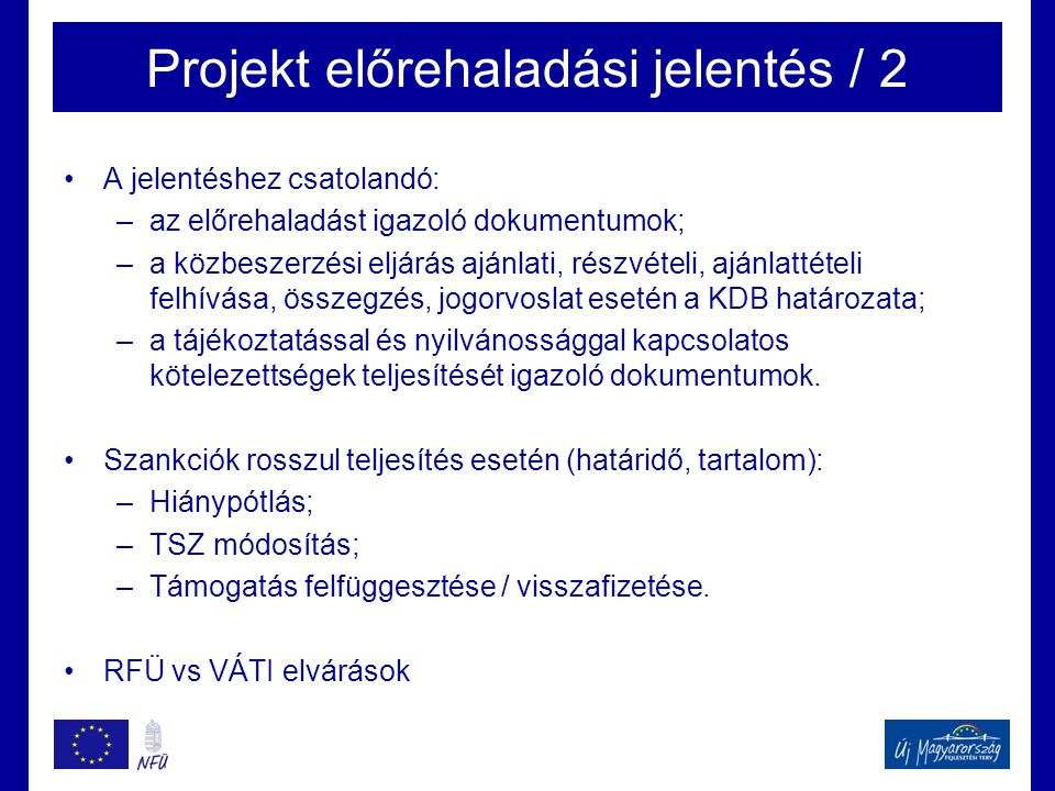 Projekt előrehaladási jelentés / 2 •A jelentéshez csatolandó: –az előrehaladást igazoló dokumentumok; –a közbeszerzési eljárás ajánlati, részvételi, a