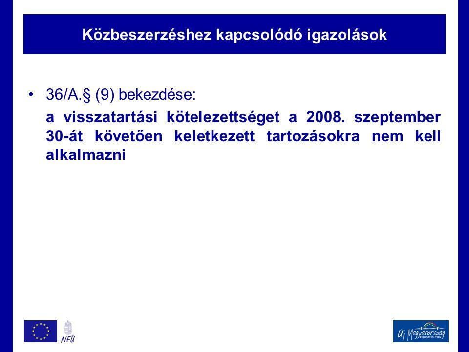 Közbeszerzéshez kapcsolódó igazolások •36/A.§ (9) bekezdése: a visszatartási kötelezettséget a 2008. szeptember 30-át követően keletkezett tartozásokr