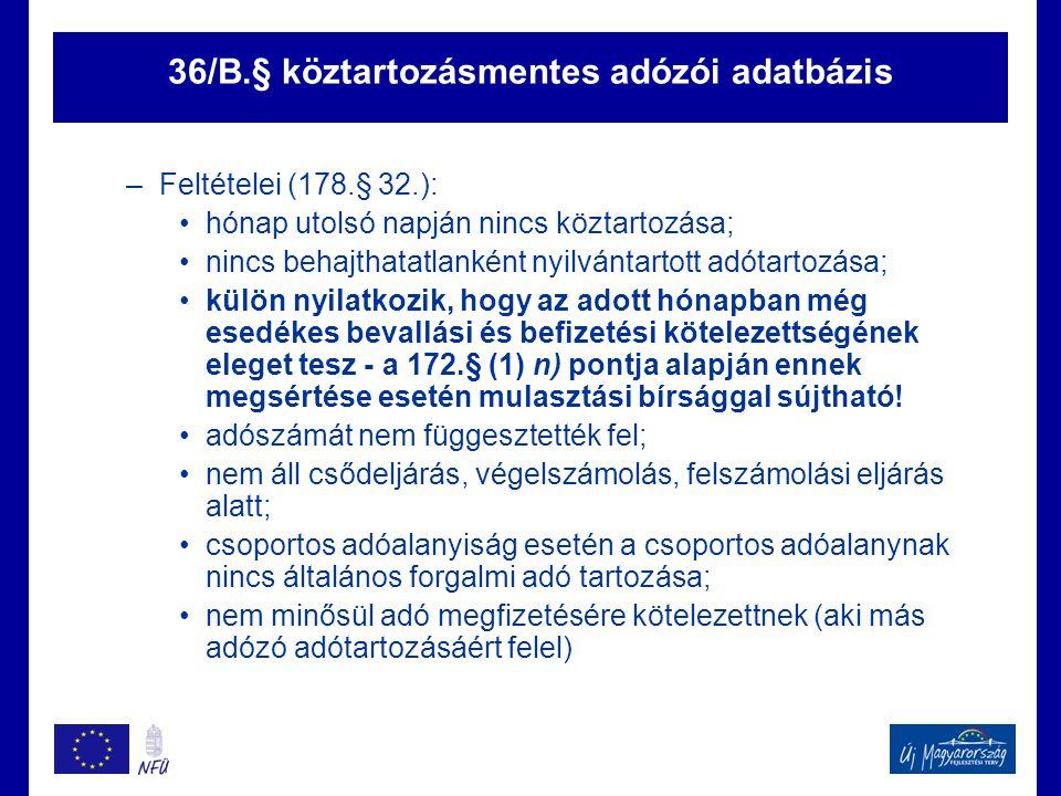 36/B.§ köztartozásmentes adózói adatbázis –Feltételei (178.§ 32.): •hónap utolsó napján nincs köztartozása; •nincs behajthatatlanként nyilvántartott a