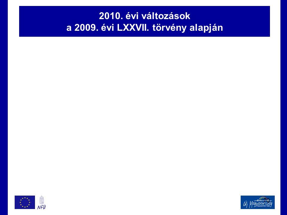 70 2010. évi változások a 2009. évi LXXVII. törvény alapján