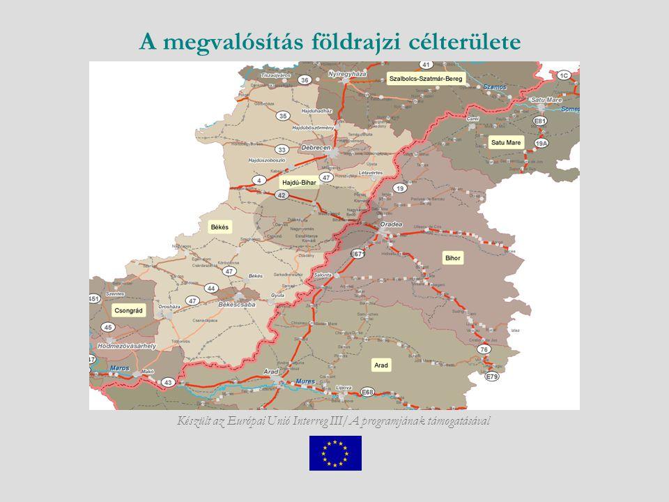 A megvalósítás földrajzi célterülete Készült az Európai Unió Interreg III/A programjának támogatásával
