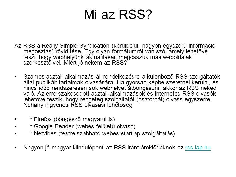 Mi az RSS? Az RSS a Really Simple Syndication (körülbelül: nagyon egyszerű információ megosztás) rövidítése. Egy olyan formátumról van szó, amely lehe