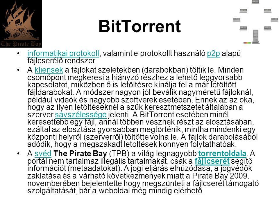 BitTorrent •informatikai protokoll, valamint e protokollt használó p2p alapú fájlcserélő rendszer.informatikai protokollp2p •A kliensek a fájlokat sze