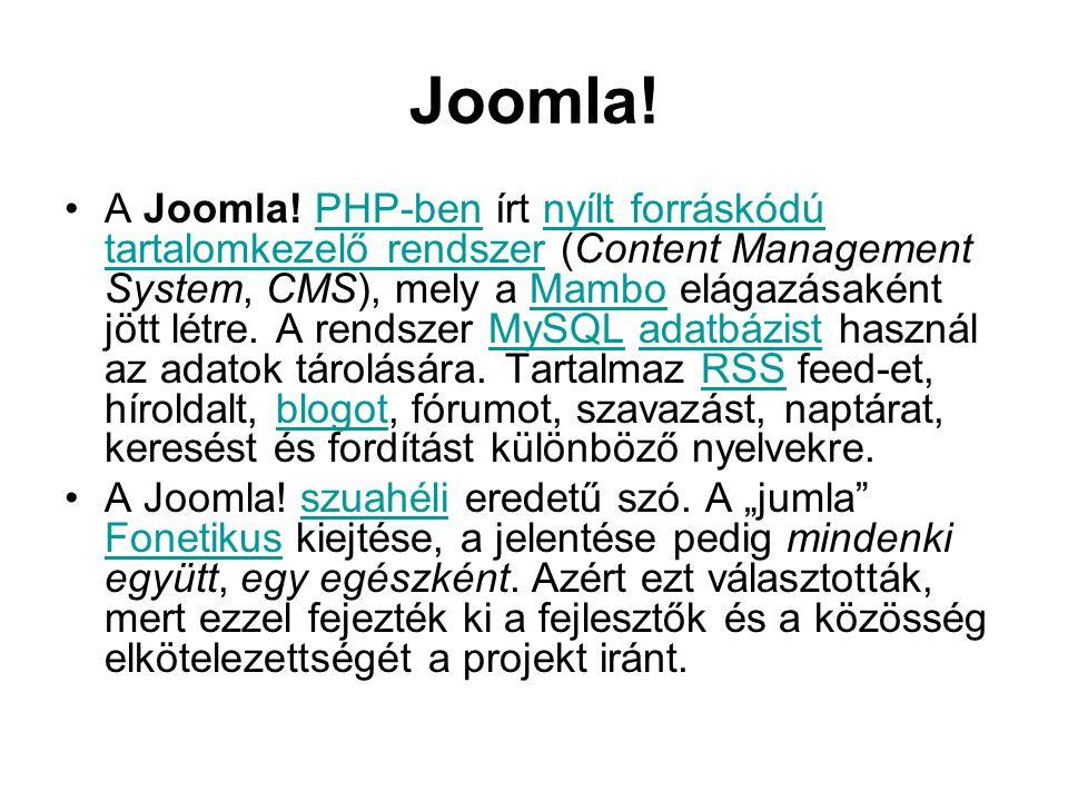 Joomla! •A Joomla! PHP-ben írt nyílt forráskódú tartalomkezelő rendszer (Content Management System, CMS), mely a Mambo elágazásaként jött létre. A ren