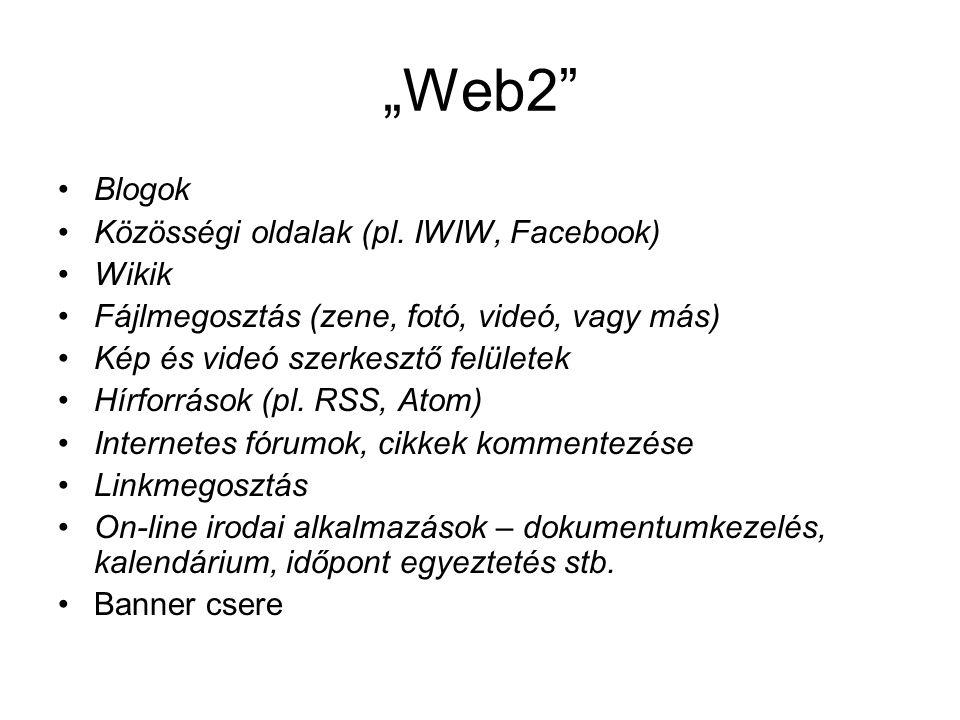 """""""Web2"""" •Blogok •Közösségi oldalak (pl. IWIW, Facebook) •Wikik •Fájlmegosztás (zene, fotó, videó, vagy más) •Kép és videó szerkesztő felületek •Hírforr"""