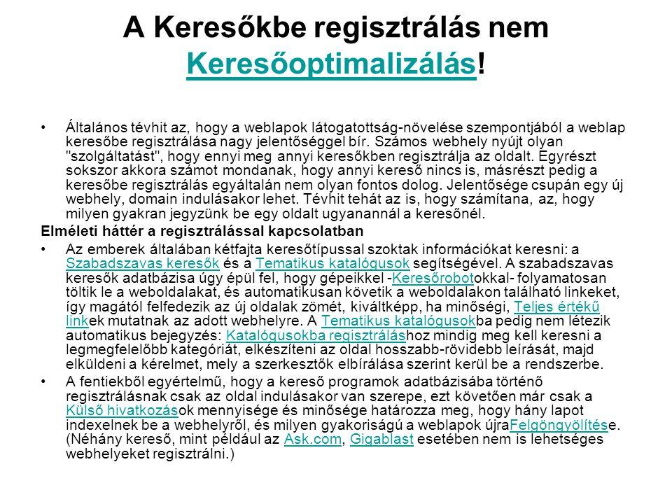 A Keresőkbe regisztrálás nem Keresőoptimalizálás! Keresőoptimalizálás •Általános tévhit az, hogy a weblapok látogatottság-növelése szempontjából a web