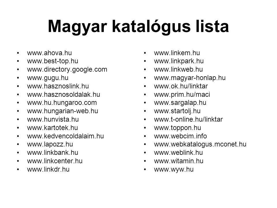 Magyar katalógus lista •www.ahova.hu •www.best-top.hu •www.directory.google.com •www.gugu.hu •www.hasznoslink.hu •www.hasznosoldalak.hu •www.hu.hungar
