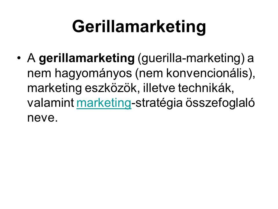 Gerillamarketing •A gerillamarketing (guerilla-marketing) a nem hagyományos (nem konvencionális), marketing eszközök, illetve technikák, valamint mark