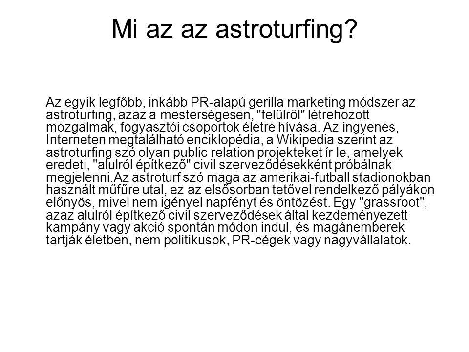 Mi az az astroturfing? Az egyik legfőbb, inkább PR-alapú gerilla marketing módszer az astroturfing, azaz a mesterségesen,