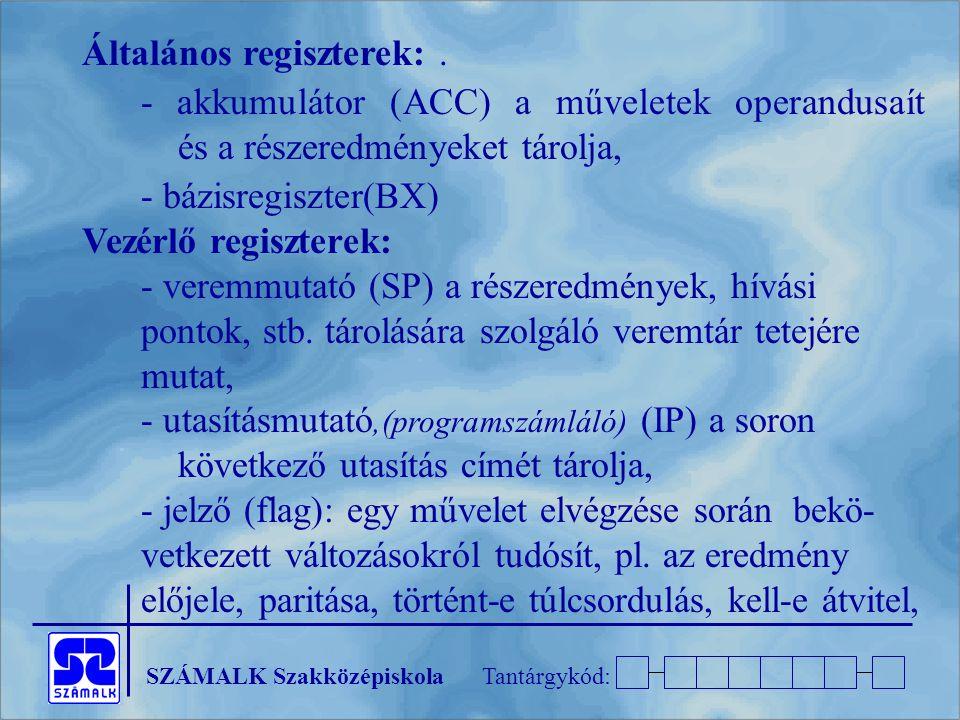 SZÁMALK SzakközépiskolaTantárgykód: Általános regiszterek:. - akkumulátor (ACC) a műveletek operandusaít és a részeredményeket tárolja, - bázisregiszt