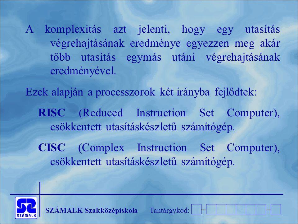 SZÁMALK SzakközépiskolaTantárgykód: A komplexitás azt jelenti, hogy egy utasítás végrehajtásának eredménye egyezzen meg akár több utasítás egymás utáni végrehajtásának eredményével.