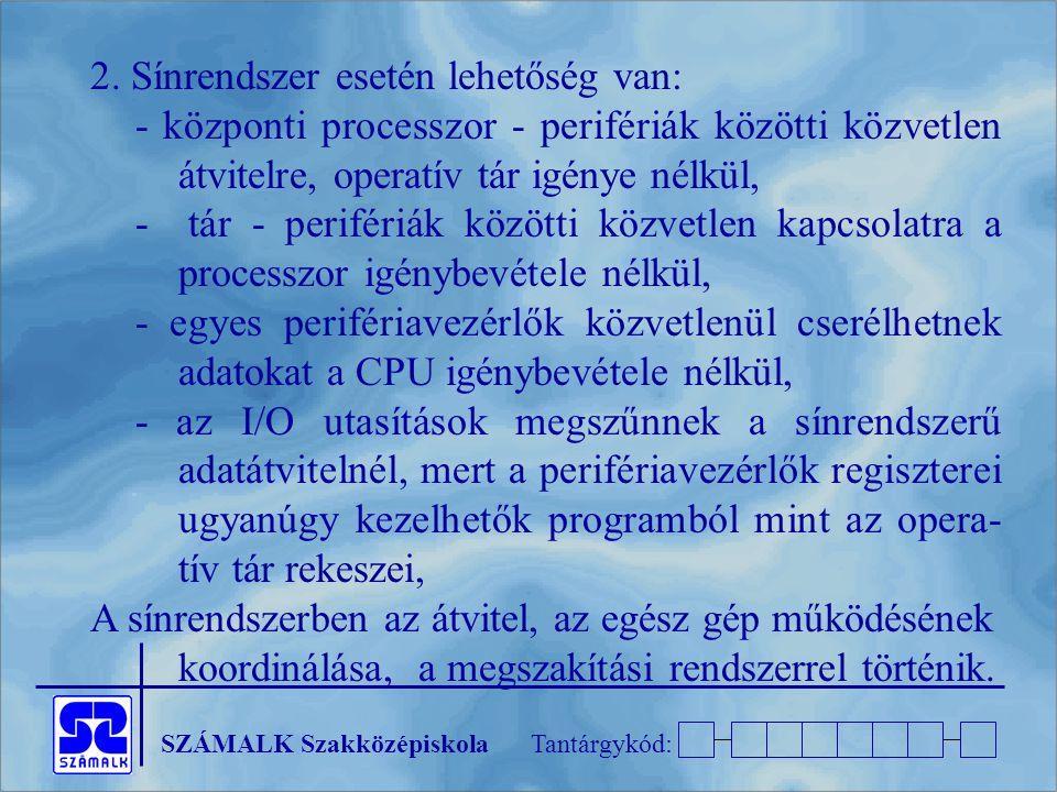 SZÁMALK SzakközépiskolaTantárgykód: 2. Sínrendszer esetén lehetőség van: - központi processzor - perifériák közötti közvetlen átvitelre, operatív tár