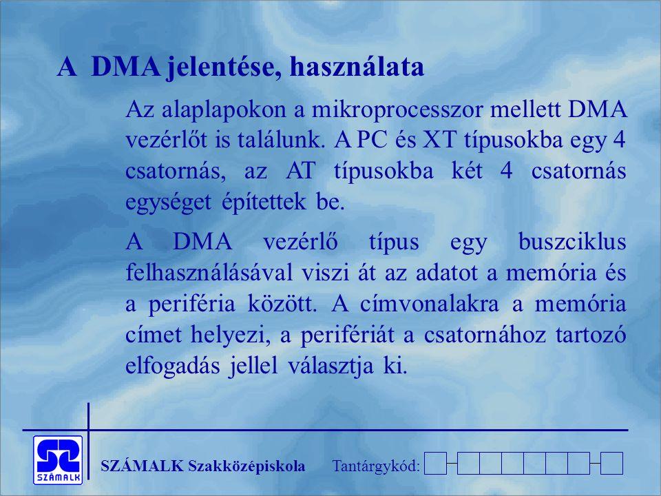 SZÁMALK SzakközépiskolaTantárgykód: A DMA jelentése, használata Az alaplapokon a mikroprocesszor mellett DMA vezérlőt is találunk. A PC és XT típusokb