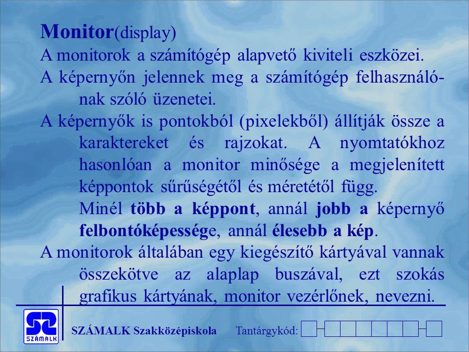 SZÁMALK SzakközépiskolaTantárgykód: Monitor (display) A monitorok a számítógép alapvető kiviteli eszközei.