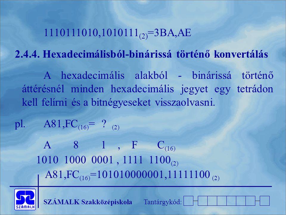 SZÁMALK SzakközépiskolaTantárgykód: 1110111010,1010111 (2) =3BA,AE 2.4.4. Hexadecimálisból-binárissá történő konvertálás A hexadecimális alakból - bin
