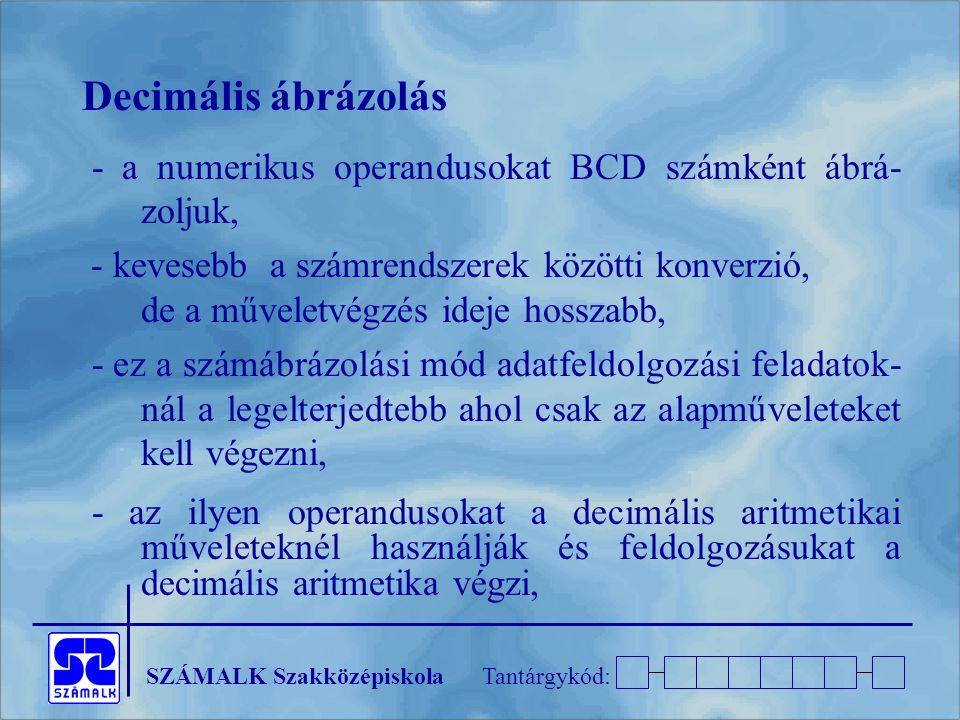 SZÁMALK SzakközépiskolaTantárgykód: Decimális ábrázolás - a numerikus operandusokat BCD számként ábrá- zoljuk, - kevesebb a számrendszerek közötti kon