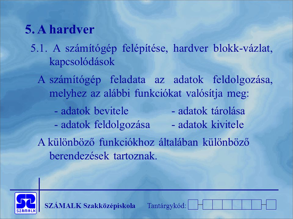 SZÁMALK SzakközépiskolaTantárgykód: 5.A hardver 5.1.
