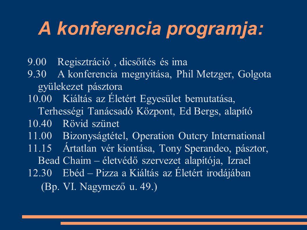 A konferencia programja: 9.00 Regisztráció, dicsőítés és ima 9.30 A konferencia megnyitása, Phil Metzger, Golgota gyülekezet pásztora 10.00 Kiáltás az